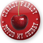 Charley Farley popped my cherry badge